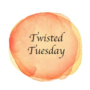TwistedTuesday